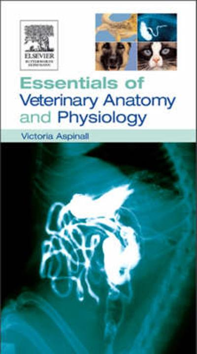 Essentials of Veterinary Anatomy & Physiology - Victoria Aspinall