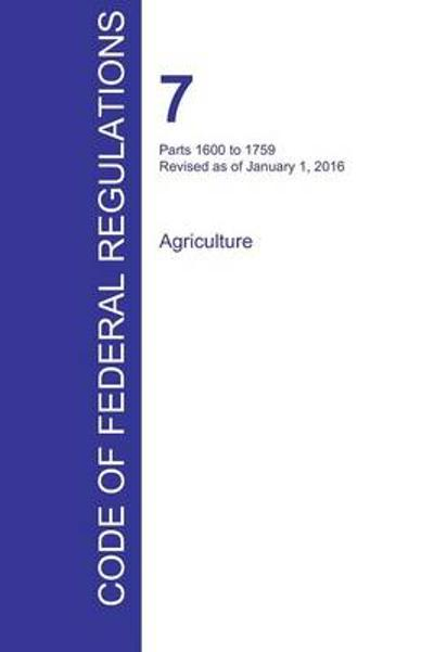 Cfr 7, Parts 1600 to 1759, Agriculture, January 01, 2016 (Volume 11 of 15) - Office of the Federal Register (Cfr)