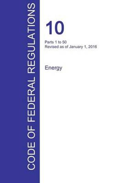 Cfr 10, Parts 1 to 50, Energy, January 01, 2016 (Volume 1 of 4) - Office of the Federal Register (Cfr)