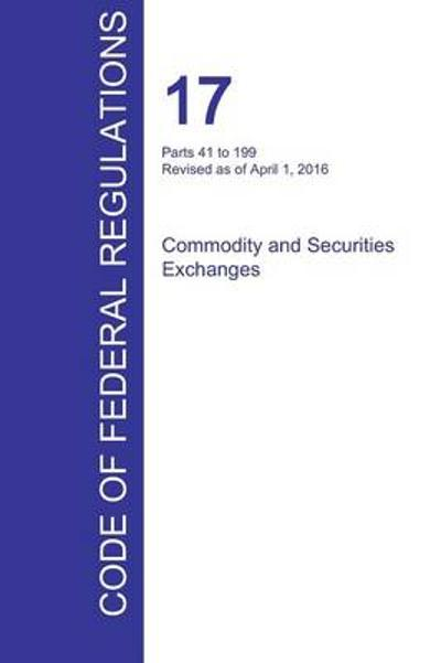 Cfr 17, Parts 41 to 199, Commodity and Securities Exchanges, April 01, 2016 (Volume 2 of 4) - Office of the Federal Register (Cfr)