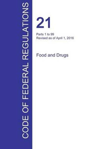 Cfr 21, Parts 1 to 99, Food and Drugs, April 01, 2016 (Volume 1 of 9) - Office of the Federal Register (Cfr)