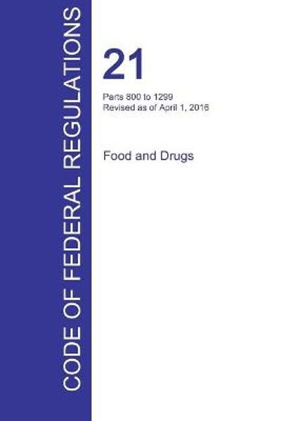 Cfr 21, Parts 800 to 1299, Food and Drugs, April 01, 2016 (Volume 8 of 9) - Office of the Federal Register (Cfr)