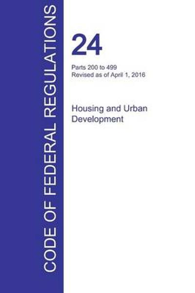 Cfr 24, Parts 200 to 499, Housing and Urban Development, April 01, 2016 (Volume 2 of 5) - Office of the Federal Register (Cfr)