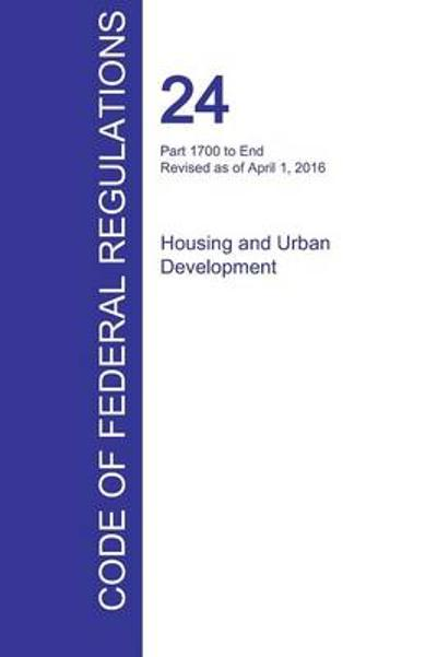 Cfr 24, Part 1700 to End, Housing and Urban Development, April 01, 2016 (Volume 5 of 5) - Office of the Federal Register (Cfr)