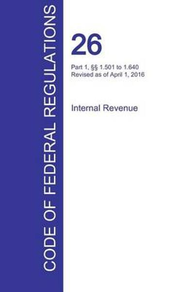 Cfr 26, Part 1, 1.501 to 1.640, Internal Revenue, April 01, 2016 (Volume 9 of 22) - Office of the Federal Register (Cfr)