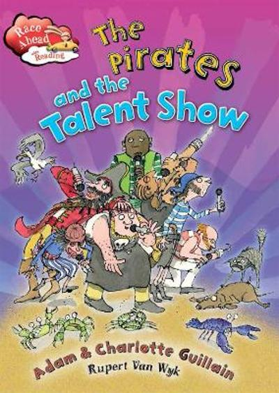 Race Ahead With Reading: The Pirates and the Talent Show - Adam and Charlotte Guillain