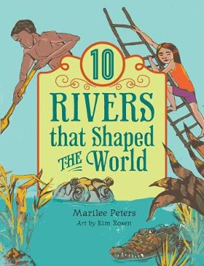 10 Rivers That Shaped the World - Marilee Peters