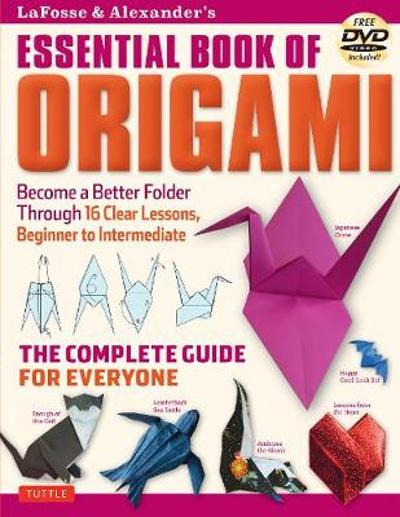 Lafosse & Alexander's Essential Book of Origami - Michael G LaFosse