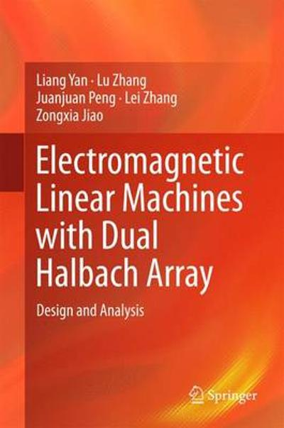 Electromagnetic Linear Machines with Dual Halbach Array - Liang Yan