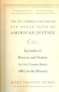 "The Pig Farmer's Daughter"" and Other Tales of American Justice - Mary Frances Berry"