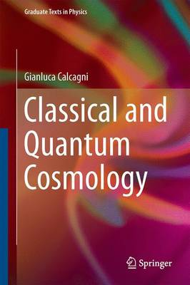 Classical and Quantum Cosmology - Gianluca Calcagni