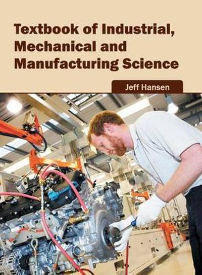 Textbook of Industrial, Mechanical and Manufacturing Science - Jeff Hansen
