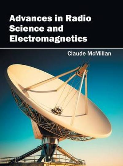 Advances in Radio Science and Electromagnetics - Claude McMillan