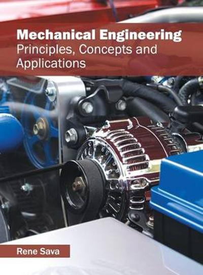 Mechanical Engineering: Principles, Concepts and Applications - Rene Sava
