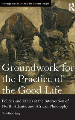 Groundwork for the Practice of the Good Life - Omedi Ochieng