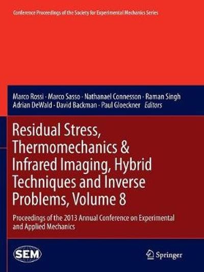 Residual Stress, Thermomechanics & Infrared Imaging, Hybrid Techniques and Inverse Problems, Volume 8 - Marco Rossi