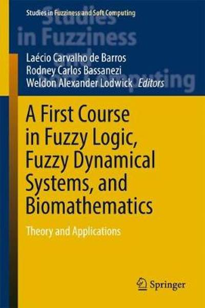 A First Course in Fuzzy Logic, Fuzzy Dynamical Systems, and Biomathematics - Laecio Carvalho de Barros