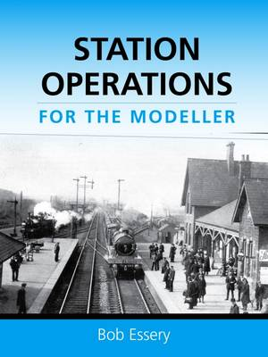Station Operations for the Modeller - Bob Essery