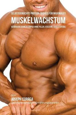 Selbstgemachte Protein-Shakes Fur Maximales Muskelwachstum - Joseph Correa