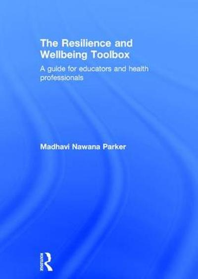 The Resilience and Wellbeing Toolbox - Madhavi Nawana Parker