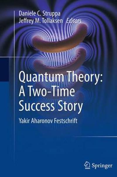 Quantum Theory: A Two-Time Success Story - Daniele C. Struppa