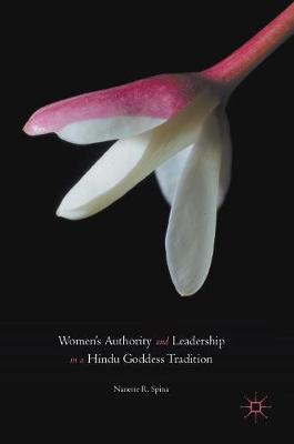 Women's Authority and Leadership in a Hindu Goddess Tradition - Nanette R. Spina