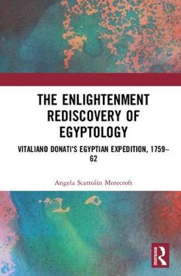 The Enlightenment Rediscovery of Egyptology - Angela Scattolin Morecroft