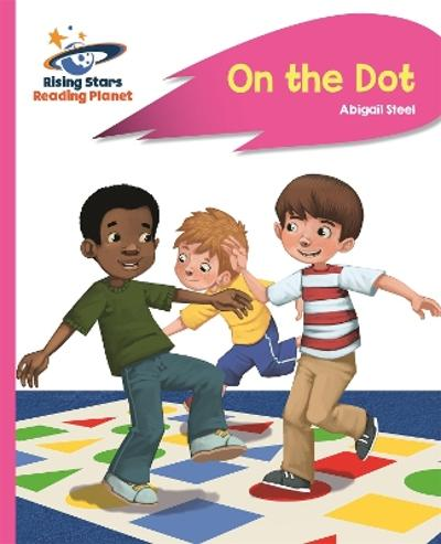 Reading Planet - On the Dot - Pink A: Rocket Phonics - Abigail Steel