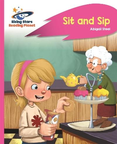 Reading Planet - Sit and Sip - Pink A: Rocket Phonics - Abigail Steel