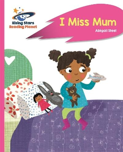 Reading Planet - I Miss Mum - Pink B: Rocket Phonics - Abigail Steel