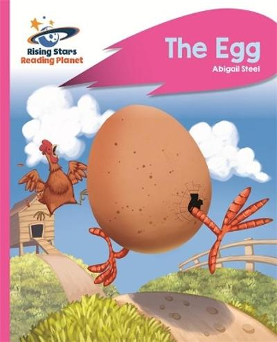 Reading Planet - The Egg - Pink B: Rocket Phonics - Abigail Steel