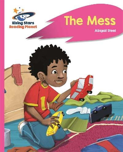 Reading Planet - The Mess - Pink B: Rocket Phonics - Abigail Steel