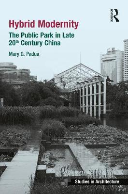 Hybrid Modernity: Late 20th Century Parks in China - Mary G. Padua