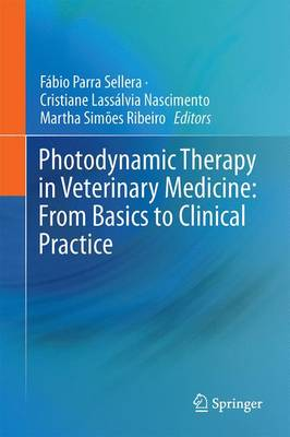 Photodynamic Therapy in Veterinary Medicine: From Basics to Clinical Practice - Fabio Parra Sellera