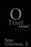 0-Time: PUSH*, The 2012 Trilogy III - Peter Galarneau Jr.