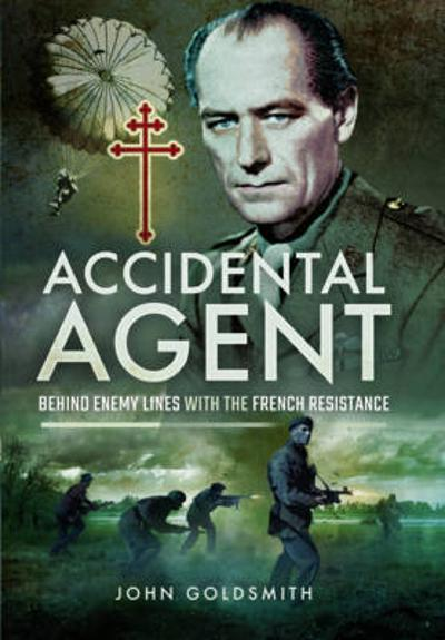 Accidental Agent: Behind Enemy Lines with the French Resistance - John Goldsmith