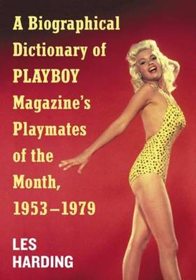 A Biographical Dictionary of Playboy Magazine's Playmates of the Month, 1953-1979 - Les Harding