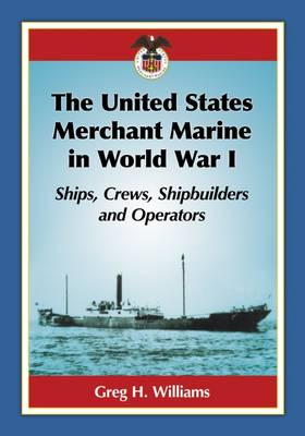 The United States Merchant Marine in World War I - Greg H. Williams