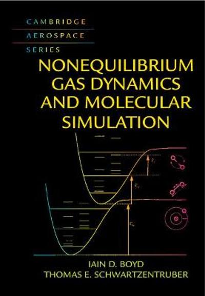 Nonequilibrium Gas Dynamics and Molecular Simulation - Iain D. Boyd
