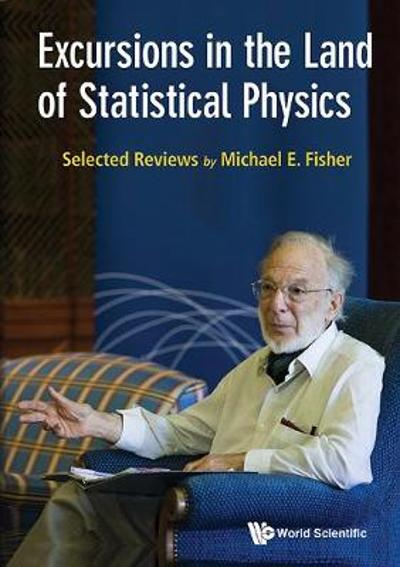 Excursions In The Land Of Statistical Physics - Michael E. Fisher