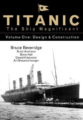 Titanic the Ship Magnificent - Volume One - Bruce Beveridge
