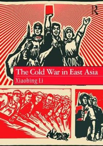 The Cold War in East Asia - Xiaobing Li