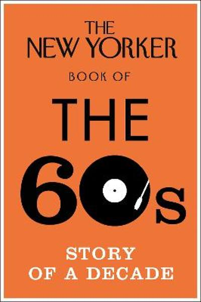 The New Yorker Book of the 60s -