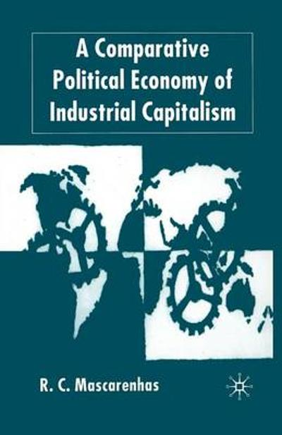 A Comparative Political Economy of Industrial Capitalism - Randy Mascarenhas