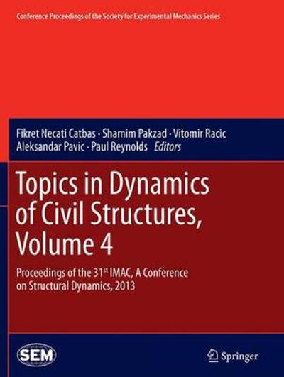 Topics in Dynamics of Civil Structures, Volume 4 - Fikret Necati Catbas