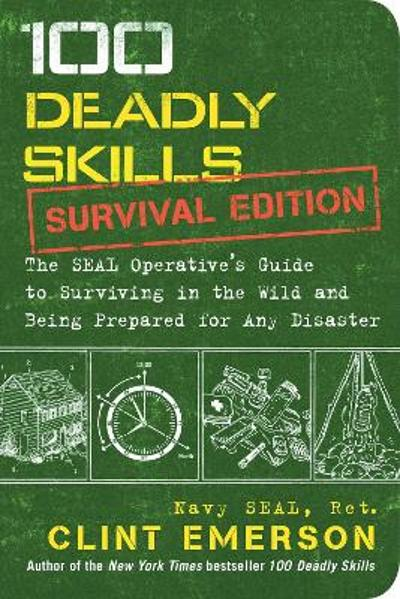 100 Deadly Skills: Survival Edition - Clint Emerson