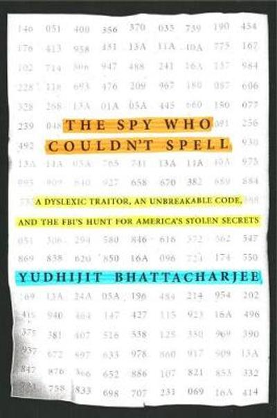 The Spy Who Couldn't Spell - Yudhijit Bhattacharjee