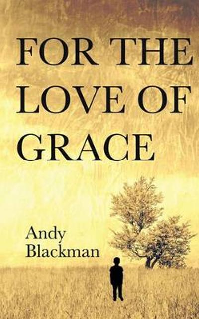 For the Love of Grace - Andy Blackman