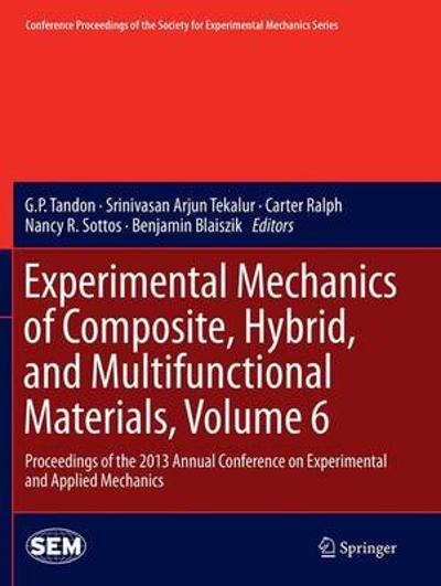 Experimental Mechanics of Composite, Hybrid, and Multifunctional Materials, Volume 6 - G P Tandon