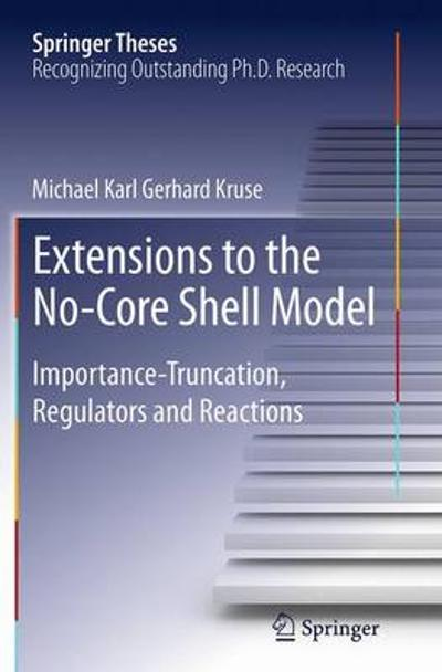 Extensions to the No-Core Shell Model - Michael Karl Gerhard Kruse